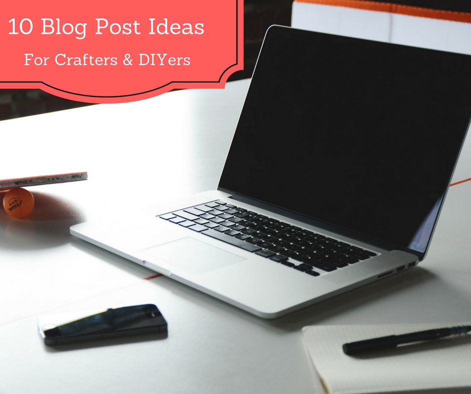 10 blog post ideas for crafters