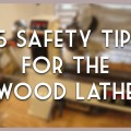 Safety tips for the wood lathe